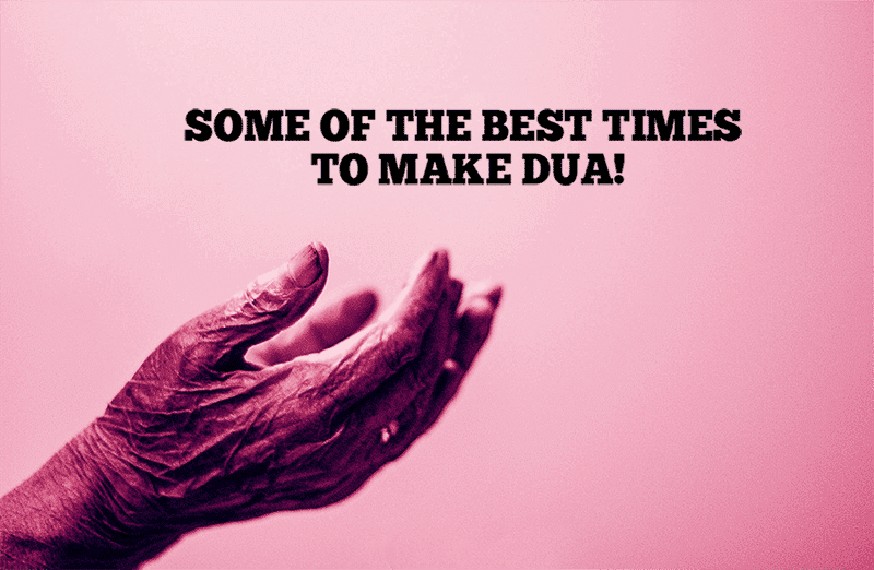 BEST TIMES TO MAKE DUA